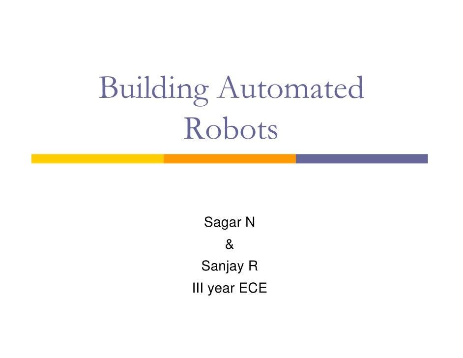 Building Automated       Robots         Sagar N            &        Sanjay R       III year ECE