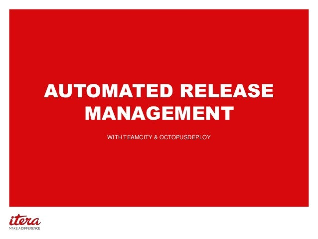 AUTOMATED RELEASEMANAGEMENTWITH TEAMCITY & OCTOPUSDEPLOY