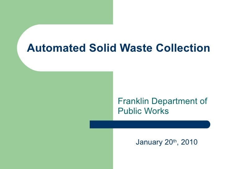 Automated Solid Waste Collection Franklin Department of Public Works January 20 th , 2010