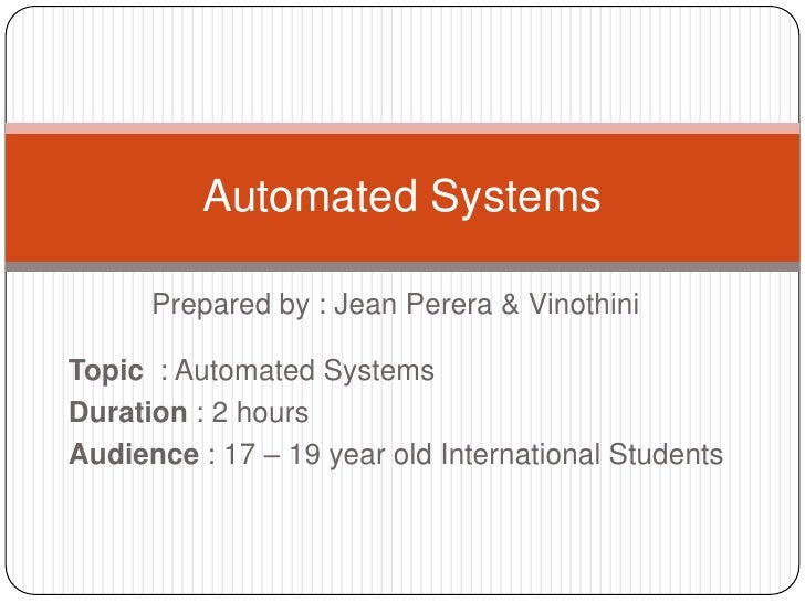 Prepared by : Jean Perera & Vinothini<br />Automated Systems<br />Topic  : Automated Systems<br />Duration : 2 hours<br />...