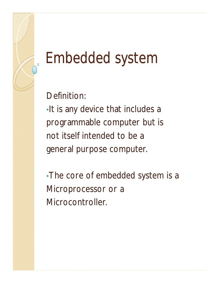 Embedded systemDefinition:•It is any device that includes aprogrammable computer but isnot itself intended to be ageneral ...
