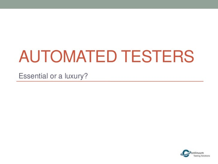 AUTOMATED TESTERSEssential or a luxury?