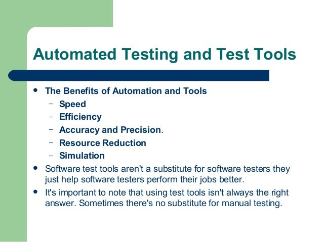 Automated Testing and Test Tools       The Benefits of Automation and Tools – Speed – Efficiency – Accuracy and Precisi...