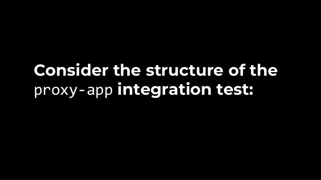 1. Deploy web-service 2. Deploy proxy-app 3. Validate proxy-app 4. Undeploy proxy-app 5. Undeploy web-service And that can...