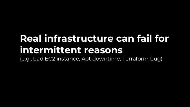 End-to-end tests: test your entire infrastructure works together.