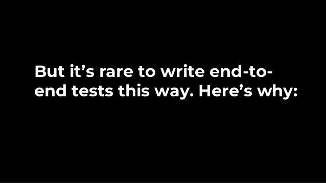 e2e Tests Integration Tests Unit Tests Static analysis E2E tests are too slow to be useful 60 – 240+ minutes 5 – 60 minute...