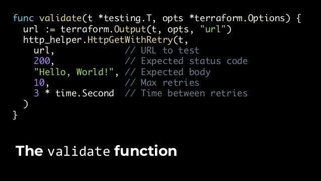 "func validate(t *testing.T, opts *terraform.Options) { url := terraform.Output(t, opts, ""url"") http_helper.HttpGetWithRetr..."