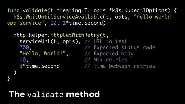 "func serviceUrl(t *testing.T, opts *k8s.KubectlOptions) string { service := k8s.GetService(t, options, ""hello-world-app-se..."