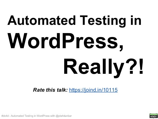 Automated Testing in  WordPress, Really?! Rate this talk: https://joind.in/10115  #dc4d - Automated Testing in WordPress w...