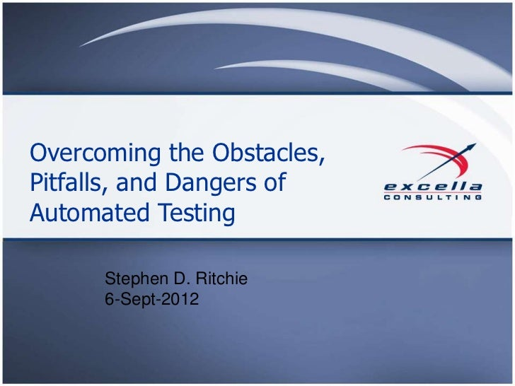 Overcoming the Obstacles,Pitfalls, and Dangers ofAutomated Testing      Stephen D. Ritchie      6-Sept-2012