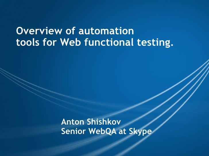 Overview of automation <br />tools for Web functional testing.<br />Anton Shishkov<br />Senior WebQA at Skype<br />
