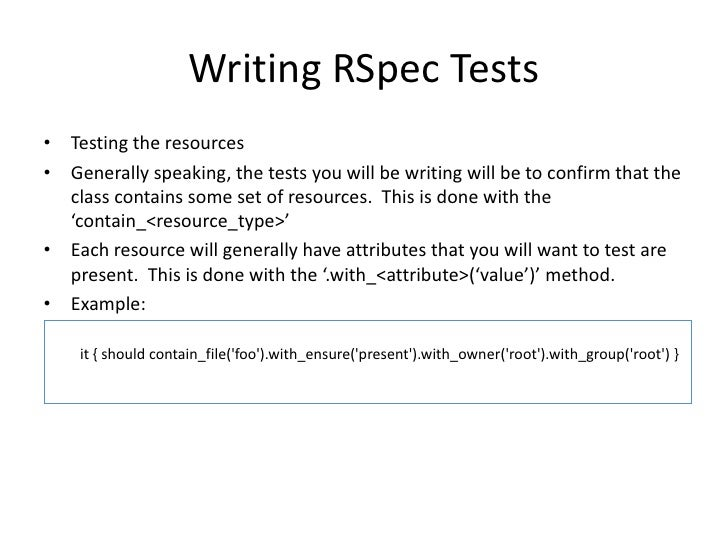 Writing RSpec Tests• Testing the resources• Generally speaking, the tests you will be writing will be to confirm that the ...