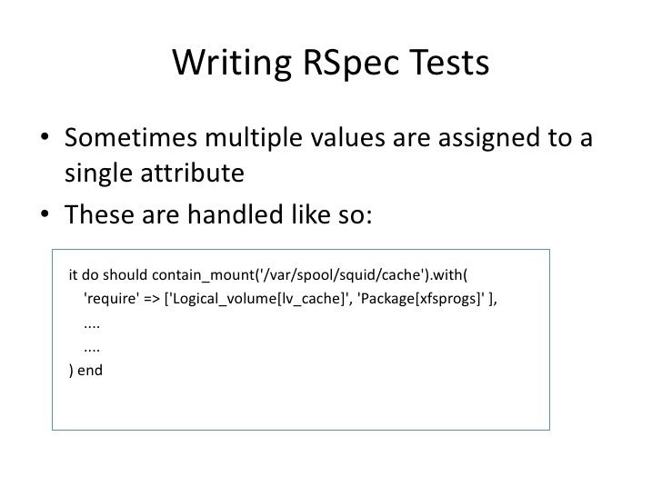 Writing RSpec Tests• Sometimes multiple values are assigned to a  single attribute• These are handled like so:  it do shou...