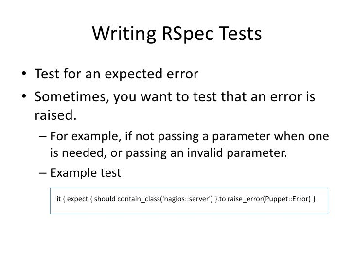 Writing RSpec Tests• Test for an expected error• Sometimes, you want to test that an error is  raised.  – For example, if ...