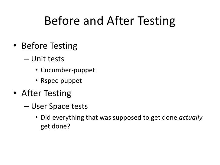 Before and After Testing• Before Testing  – Unit tests     • Cucumber-puppet     • Rspec-puppet• After Testing  – User Spa...