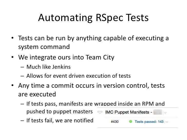 Automating RSpec Tests• Tests can be run by anything capable of executing a  system command• We integrate ours into Team C...