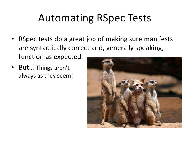 Automating RSpec Tests• RSpec tests do a great job of making sure manifests  are syntactically correct and, generally spea...