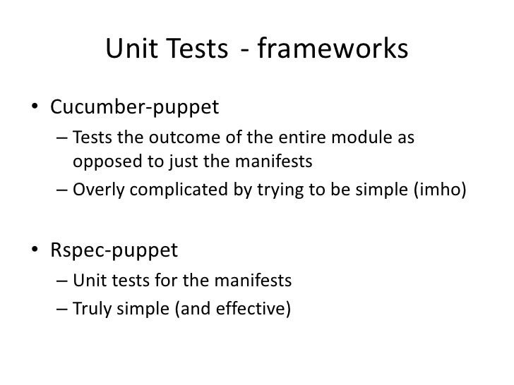 Unit Tests - frameworks• Cucumber-puppet  – Tests the outcome of the entire module as    opposed to just the manifests  – ...