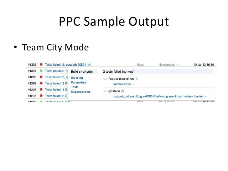 Automating PPC Tests• Team City + multiplexed SSH (for parallelization)• Each version control commit results in a puppet  ...
