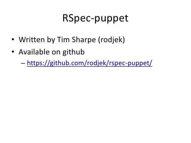 RSpec-puppet• Written by Tim Sharpe (rodjek)• Available on github  – https://github.com/rodjek/rspec-puppet/