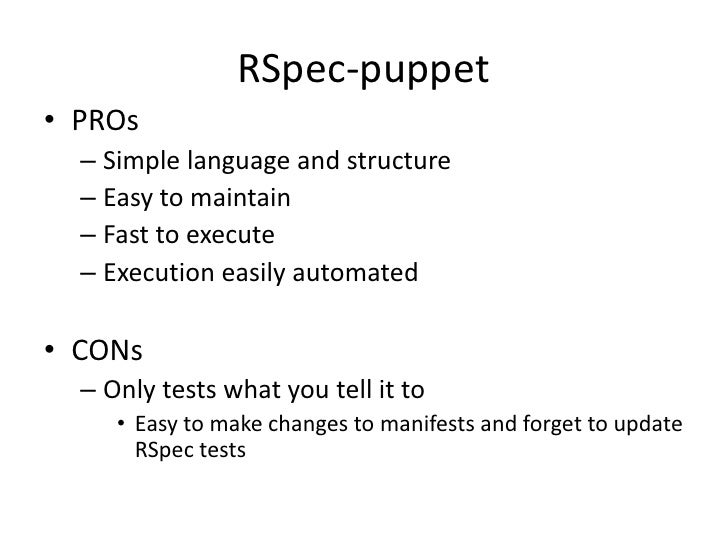 RSpec-puppet• PROs  – Simple language and structure  – Easy to maintain  – Fast to execute  – Execution easily automated• ...