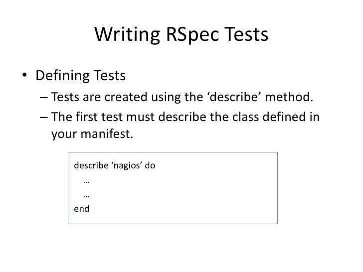 Writing RSpec Tests• Defining Tests  – Tests are created using the 'describe' method.  – The first test must describe the ...