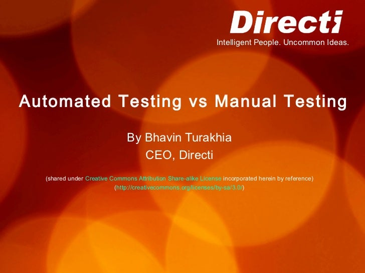 Intelligent People. Uncommon Ideas.Automated Testing vs Manual Testing                               By Bhavin Turakhia   ...
