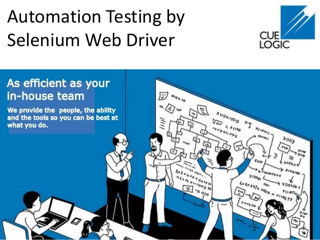 Automation Testing by Selenium Web Driver As efficient as your in-house team We provide the people, the ability and the to...
