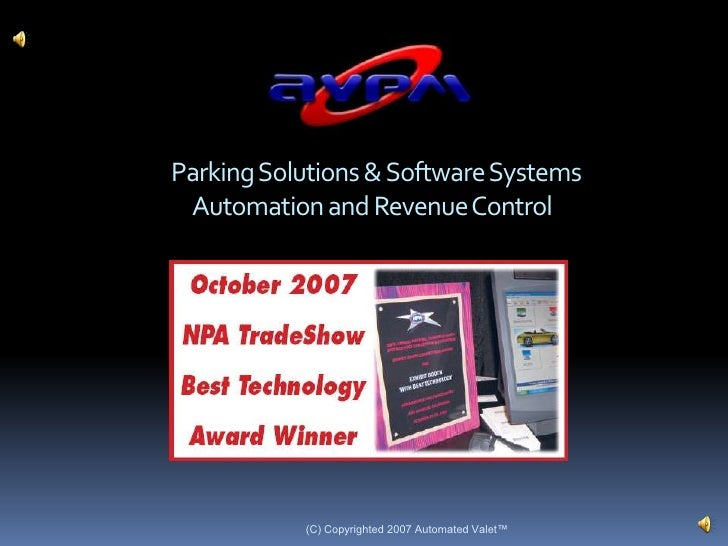 (C) Copyrighted 2007 Automated Valet™<br />Parking Solutions & Software Systems              Automation and Revenue Contro...