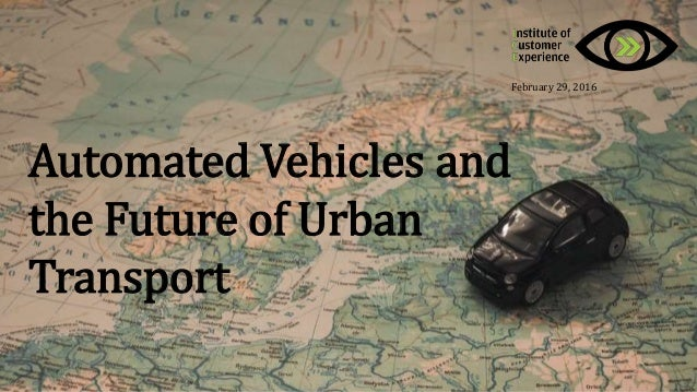 Automated Vehicles and the Future of Urban Transport February 29, 2016