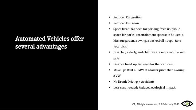 Automated Vehicles offer several advantages  Reduced Congestion  Reduced Emission  Space freed: No need for parking fre...