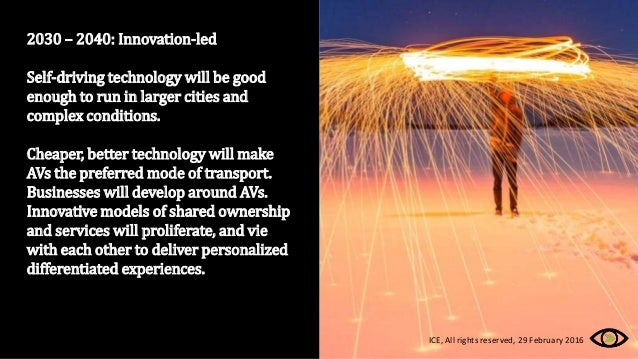 2030 – 2040: Innovation-led Self-driving technology will be good enough to run in larger cities and complex conditions. Ch...