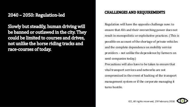 2040 – 2050: Regulation-led Slowly but steadily, human driving will be banned or outlawed in the city. They could be limit...