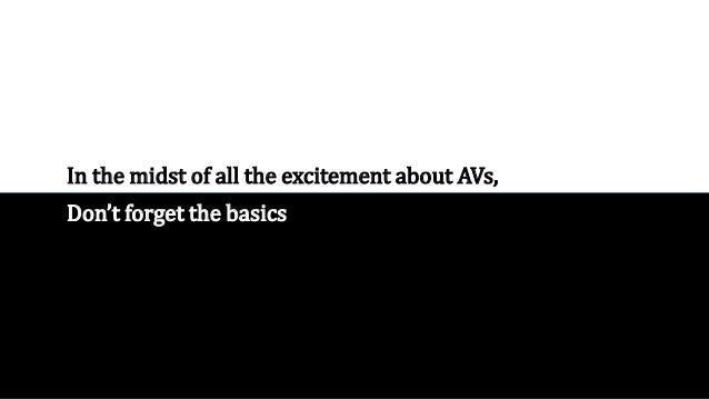 In the midst of all the excitement about AVs, Don't forget the basics