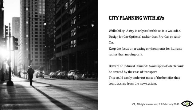 CITY PLANNING WITH AVs Walkability: A city is only as livable as it is walkable. Design for Car Optional rather than Pro-C...