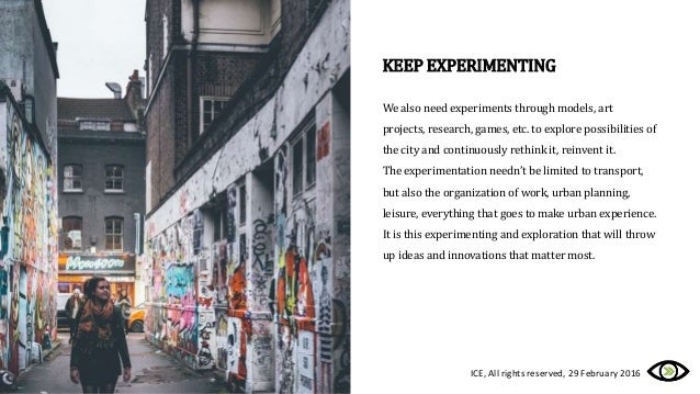 KEEP EXPERIMENTING We also need experiments through models, art projects, research, games, etc. to explore possibilities o...