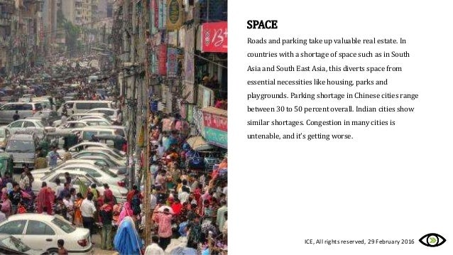 SPACE Roads and parking take up valuable real estate. In countries with a shortage of space such as in South Asia and Sout...