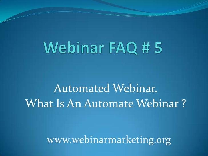 Automated Webinar.What Is An Automate Webinar ?   www.webinarmarketing.org