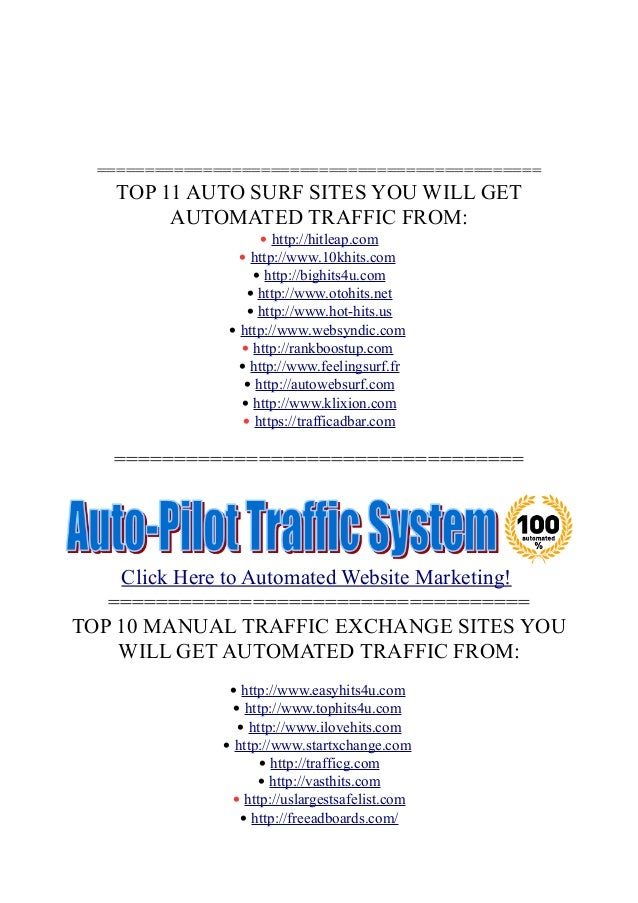 ============================================== TOP 11 AUTO SURF SITES YOU WILL GET AUTOMATED TRAFFIC FROM: • http://hitlea...