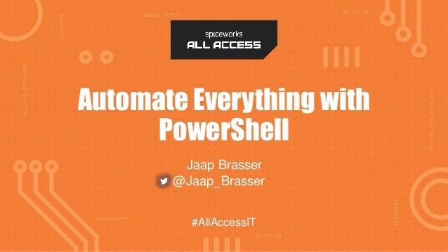 #AllAccessIT #AllAccessIT Automate Everything with PowerShell Jaap Brasser @Jaap_Brasser