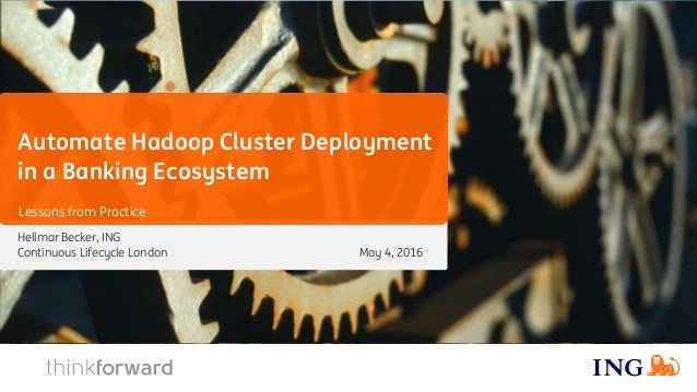 Hellmar Becker, ING Continuous Lifecycle London Automate Hadoop Cluster Deployment in a Banking Ecosystem Lessons from Pra...