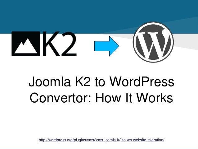 Joomla K2 to WordPress Convertor: How It Works http://wordpress.org/plugins/cms2cms-joomla-k2-to-wp-website-migration/
