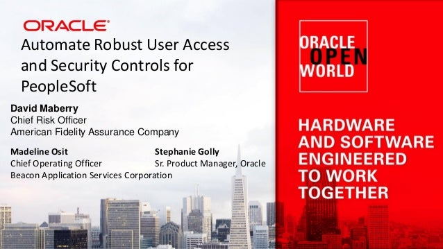 Automate Robust User Access and Security Controls for PeopleSoft David Maberry Chief Risk Officer American Fidelity Assura...