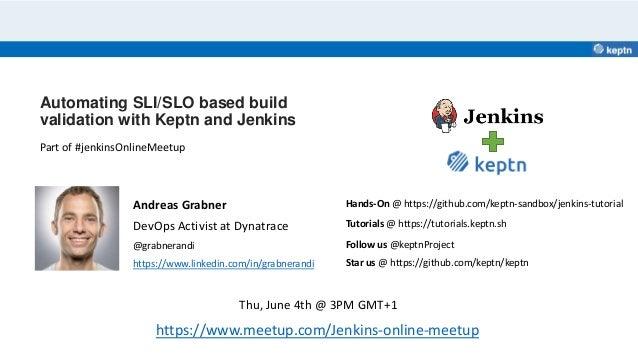 Automating SLI/SLO based build validation with Keptn and Jenkins Andreas Grabner DevOps Activist at Dynatrace @grabnerandi...
