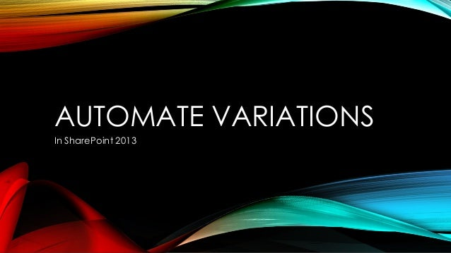 AUTOMATE VARIATIONS In SharePoint 2013