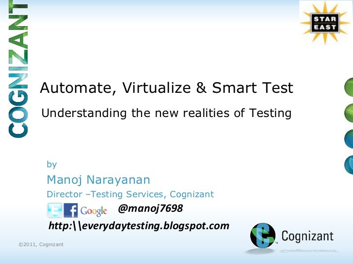 Automate, Virtualize & Smart Test        Understanding the new realities of Testing          by          Manoj Narayanan  ...