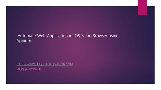 HTTP://WWW.LEARN-AUTOMATION.COM MUKESH OTWANI Automate Web Application in IOS Safari Browser using Appium