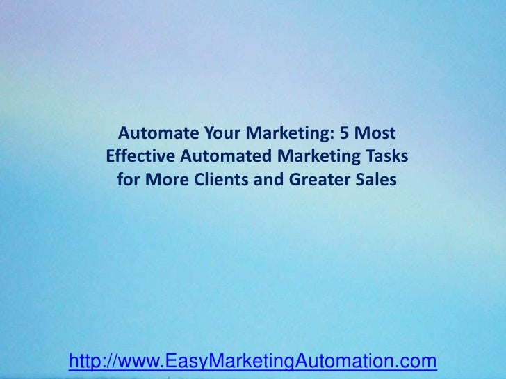 Automate your marketing_5_most_effective_automated_marketing_tasks_for_more_clients_and_greater_sales_--_slideshare[1]