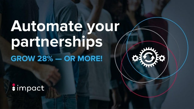 *Invest in Partnerships to Drive Growth and Competitive Advantage, Forrester study commissioned by Impact, May 2019