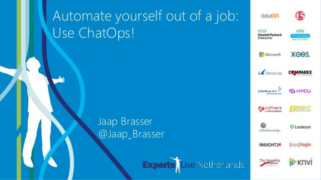 DEVOPS & AUTOMATION Automate yourself out of a job: Use ChatOps! Jaap Brasser @Jaap_Brasser